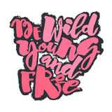 Be wild young and free motivation inscription. Royalty Free Stock Photos