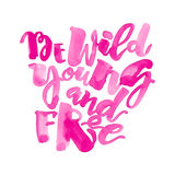 Be wild young and free motivation inscription. Royalty Free Stock Images