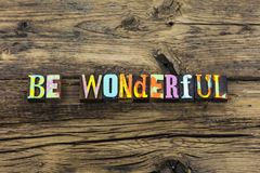 Be wonderful great happy alive grateful typography. Be wonderful great happy alive different grateful typography letterpress beautiful honest real fun karma stock images
