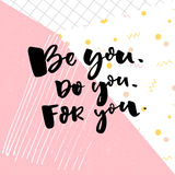 Be you, do you, for you. Motivation quote about self love. T-shirt caption. Black text on pop background with pink and Stock Photos
