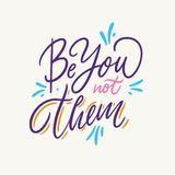 Be You Not Them. Hand drawn vector lettering. Vector illustration isolated on grey background. Motivational inspirational quote royalty free illustration