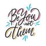 Be You Not Them. Hand drawn vector lettering. Motivational inspirational quote. Vector illustration. Isolated on white background stock illustration