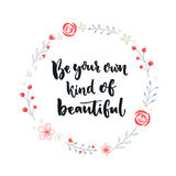 Be your own kind of beautiful. Inspirational quote about self-esteem and happiness. Positive saying. Brush lettering in Royalty Free Stock Photos