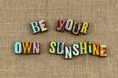 Be your own sunshine positive attitude. Hope positive character attitude helping help happiness joy happy mindset smiling smile letterpress teamwork good sunny royalty free stock images