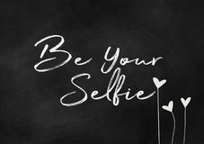 Be your selfie text on chalkboard Royalty Free Stock Images