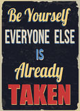 Be yourself everyone else is already taken poster. Be yourself everyone else is already taken, vintage grunge poster, vector illustrator Royalty Free Stock Photo