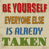 Be yourself everyone else is alredy taken poster. Be yourself everyone else is alredy taken , vintage grunge poster, vector illustrator Stock Photos