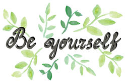 Be yourself. Psychology quote. Hand drawn ink lettering with watercolor leaves Royalty Free Stock Photo