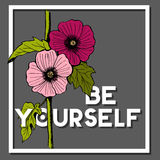Be Yourself Quote with Alcea Rosea Flower. Be yourself vector quote with alcea rosea, hollyhocks flower Stock Photography