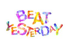 Beat yesterday. Colorful triangular letters vector illustration
