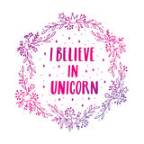 Beautiful print with inscription `I believe in unicorn`. In a frame of flowers with elements cloud, moon, crown,  diamond, heart, star on a white background. It Royalty Free Stock Photography