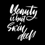 Beauty is but skin deep. Hand drawn lettering proverb. Vector typography design. Handwritten inscription. Stock Photography
