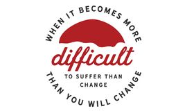 When it becomes more difficult to suffer than change. Then you will change quote illustration royalty free illustration