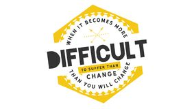 When it becomes more difficult to suffer than change. Then you will change quote illustration stock illustration