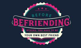Before befriending others, you have to be your own best friend. Quote illustrator royalty free illustration