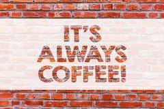 Begriffshandschrift, die immer ihm Kaffee S zeigt Präsentationstrinkendes Koffein des Geschäftsfotos ist das Lebenswerkhaus, das  stockfoto