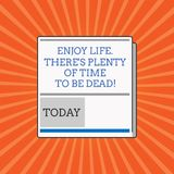 Begriffshandschriftvertretung genießen Leben dort S ist das viel Zeit, zum tot zu sein Die Geschäftsfotopräsentation ist glücklic stock abbildung