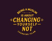 Being a muslim is about changing yourself not changing islam. Motivational quote stock illustration