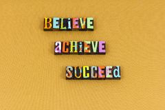 Believe achieve succeed happy leader typography. Believe achieve succeed happy leader letterpress typography leadership achievement success happiness life love stock photography