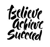 Believe, achieve, succeed. Inspirational vector quote, black ink brush lettering isolated on white background. Positive. Saying for cards, motivational posters stock illustration