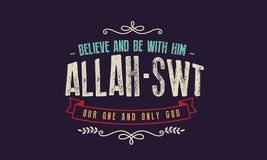 Believe and be with him Allah - SWT our one and only god. Quote illustration stock illustration
