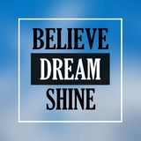 Believe dream shine. Inspiration and motivation quote vector illustration