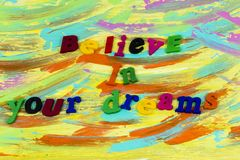 Believe dreams achieve passion alive plastic. Text success happiness happy moment awareness follow dreamer dream faith hope stock photos