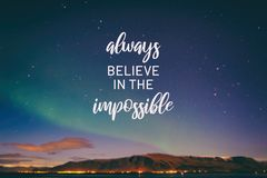 Always believe in the impossible. Inspirational quotes - Always believe in the impossible. Blurry background stock photography