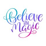 Believe in magic. Handwritten inscription quote for greeting card, invitation, posters, print and t-shirt stock illustration