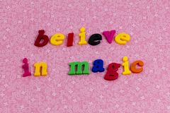 Believe in magic miracles happy dream dreaming. Believe in magic yourself miracles happy dream dreaming letterpress message children love live life faith hope royalty free stock photography