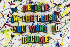 Believe person want become. Believe in the person you want to become hero idol motivation confidence self development success learning belief understanding royalty free stock image