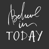 Believe in today. Inspirational and motivation quote for fitness, gym. Modern calligraphic style. Hand lettering and. Custom typography for t-shirts, bags, for Stock Image