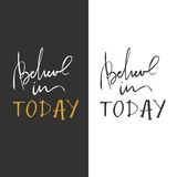 Believe in today. Inspirational and motivation quote for fitness, gym. Modern calligraphic style. Hand lettering and. Custom typography for t-shirts, bags, for Stock Photo