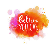 Believe you can - inspirational quote, typography. Art. Vector phase on the colorful artistic paint imitation background. Lettering for posters, cards design stock illustration