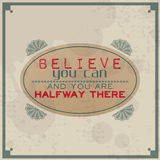 Believe you can and you are halfway there. / Vintage Typographic Background / Motivational Quote / Retro Label With Calligraphic Elements Royalty Free Stock Images