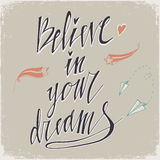 Believe in Your Dreams hand lettering inscription. Motivational poster with calligraphy Hand drawn lettering background. Inspiring. Quote. Used for greeting Royalty Free Stock Photos