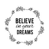Believe in your dreams text Flower wreath, Hand drawn laurel. Greeting card Design for invitations, quotes, blogs stock illustration