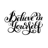 Believe in yourself black and white hand lettering inscription. Positive typography poster, conceptual handwritten phrase, modern calligraphy vector Stock Photo