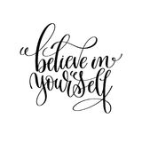 Believe in yourself black and white modern brush calligraphy Royalty Free Stock Image