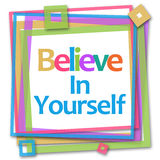 Believe In Yourself Colorful Frame. Believe in yourself text written over colorful background Stock Image