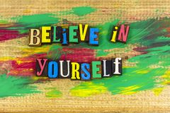Believe yourself confidence letterpress. Achievement just be believe in yourself dream love courage trust faith belief positive attitude inspiration motivation royalty free stock photos