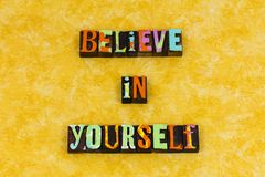 Believe yourself confidence positive attitude. Believe letterpress typography message leadership just be yourself champion confidence motivation positive royalty free stock photo