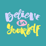 Believe in yourself hand lettering ink drawn motivation poster. Stock Image