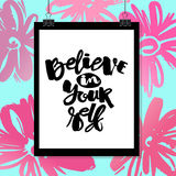 Believe in yourself hand lettering ink drawn motivation poster. Royalty Free Stock Image