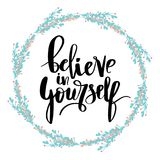 Believe in yourself hand lettering inscription positive typography poster, conceptual handwritten phrase, modern. Believe in yourself black and white hand Royalty Free Stock Images