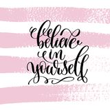 Believe in yourself hand written lettering positive quote Stock Photography