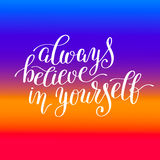 Always believe in yourself handwritten positive inspirational qu. Ote brush typography to printable wall art, photo album, home decor or greeting card, modern Stock Image
