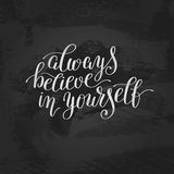Always believe in yourself handwritten positive inspirational qu. Ote brush typography to printable wall art, photo album, home decor or greeting card, modern Royalty Free Stock Image