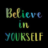 Believe in yourself inspirational colorful message Stock Photography