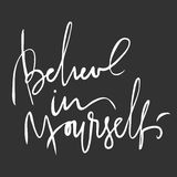 Believe in yourself. Inspirational and motivation quote for fitness, gym. Modern calligraphic style. Hand lettering and. Custom typography for t-shirts, bags Stock Photo